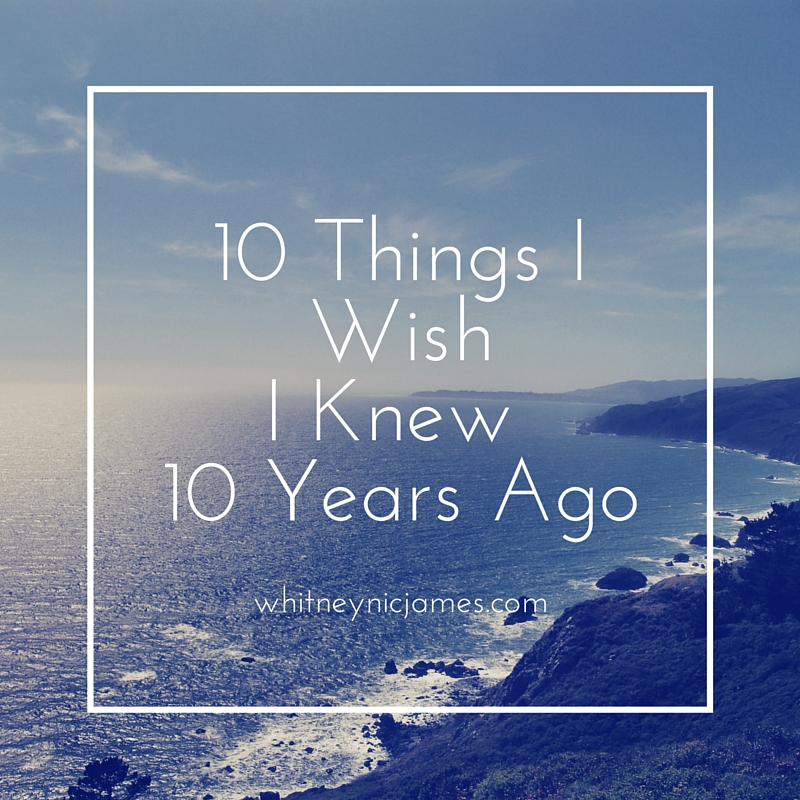 10 Things I WishI Knew 10 Years Ago