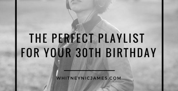 #WNJPlaylist | The Perfect Playlist for a 30th Birthday