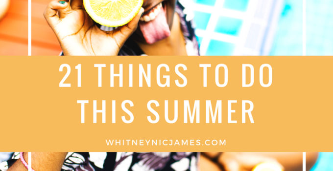 Lifestyle | 21 Things to Do This Summer